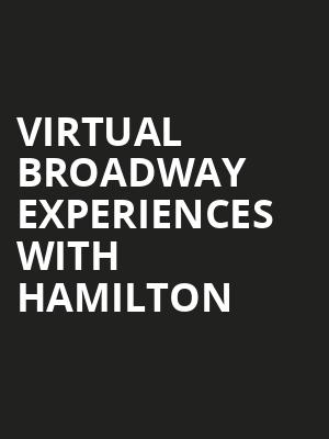 Virtual Broadway Experiences with HAMILTON, Virtual Experiences for Tempe, Tempe