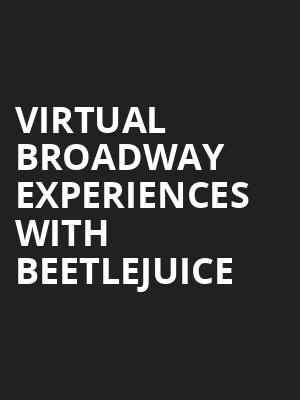 Virtual Broadway Experiences with BEETLEJUICE, Virtual Experiences for Tempe, Tempe