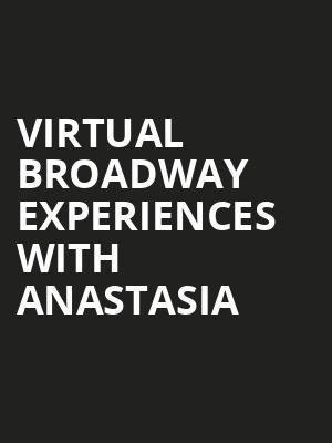 Virtual Broadway Experiences with ANASTASIA, Virtual Experiences for Tempe, Tempe